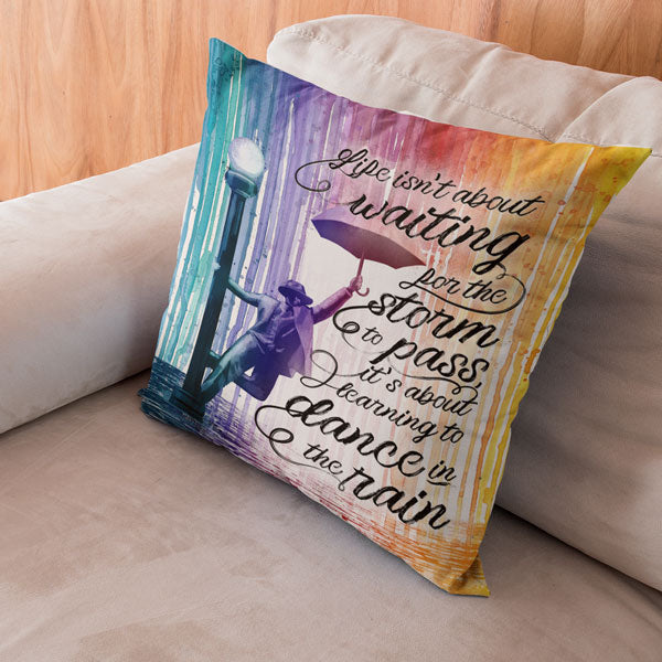 """Life Is Learning To Dance In The Rain"" Pillow"