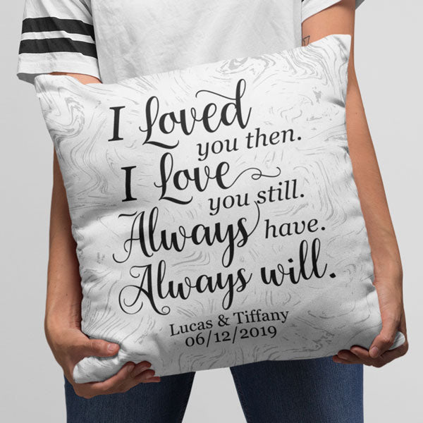 "Personalized Pillow ""Loved You Then, Love You Still.."""