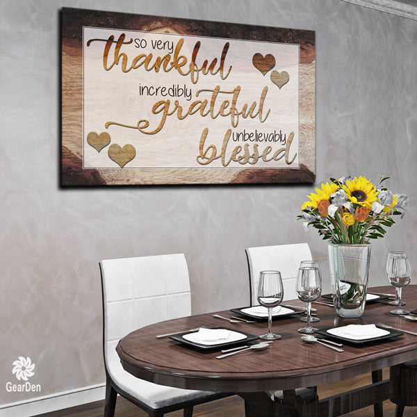 """So Very Thankful, Incredibly Grateful, Unbelievably Blessed"" canvas wall art"