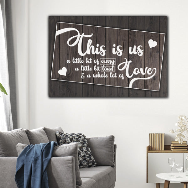"""This is Us...Crazy, Loud, Love"" Rustic Premium Canvas"