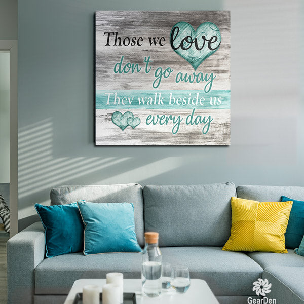 """Those We Love Don't Go Away, They Walk Beside Us Everyday"" canvas wall art memorial"