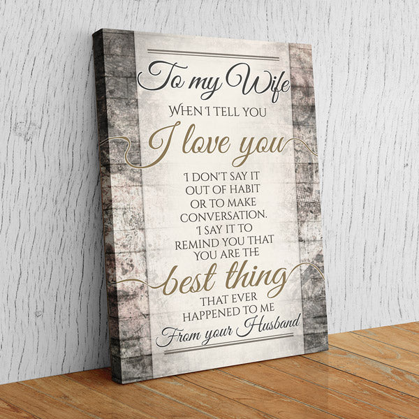 """To My Wife - When I Tell You I Love You"" Premium Canvas Wall Art"