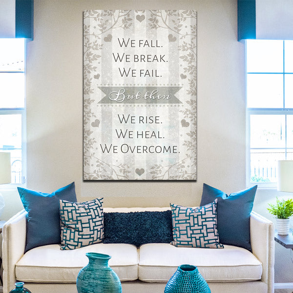 """We Fall. We Break. We Fail. We Rise. We Heal. We Overcome"" Premium Canvas Wall Art"