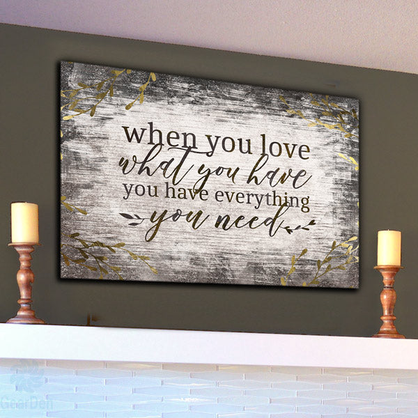 """Love What You Have, Have Everything You Need"" Premium Canvas Wall Art"