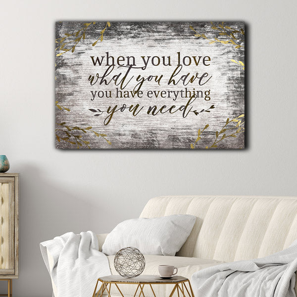 """When You Love What You Have, You Have Everything You Need"" Premium Canvas"