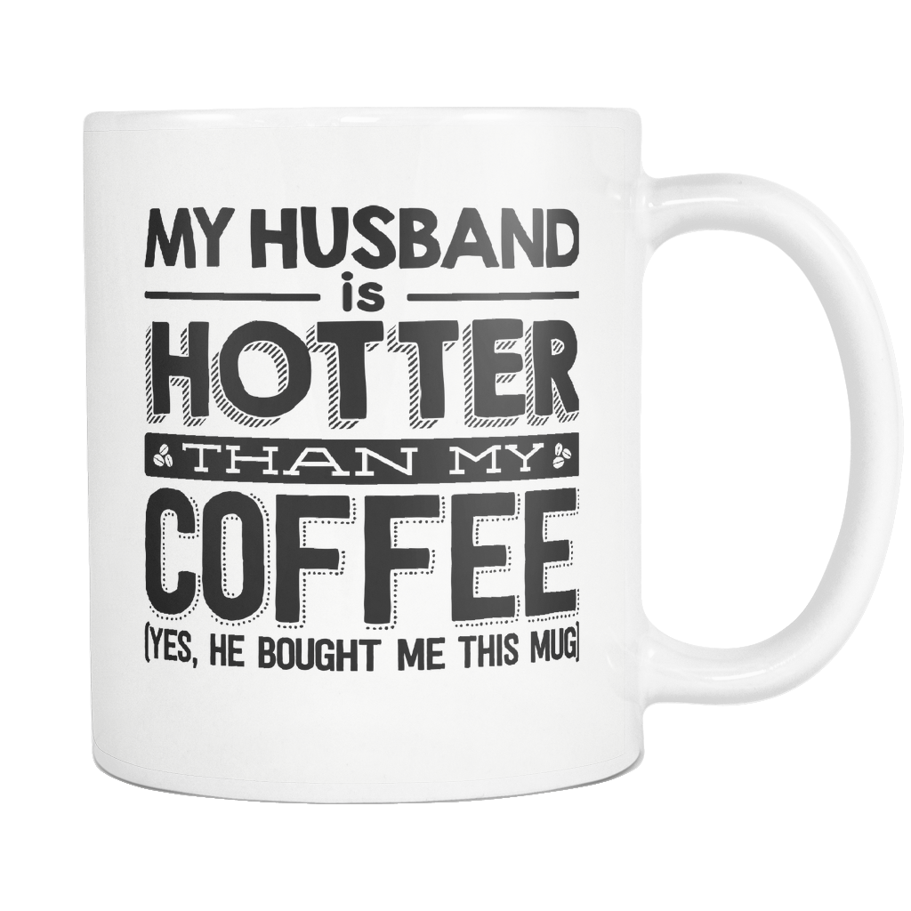 """MY HUSBAND IS HOTTER than my COFFEE"" MUG"