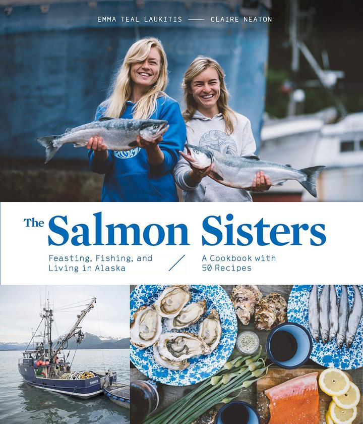 The Salmon Sisters: Fishing, Feasting and Living in Alaska Cookbook