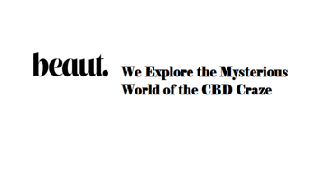 Beaut. We Explore the Mysterious World of the CBD Craze