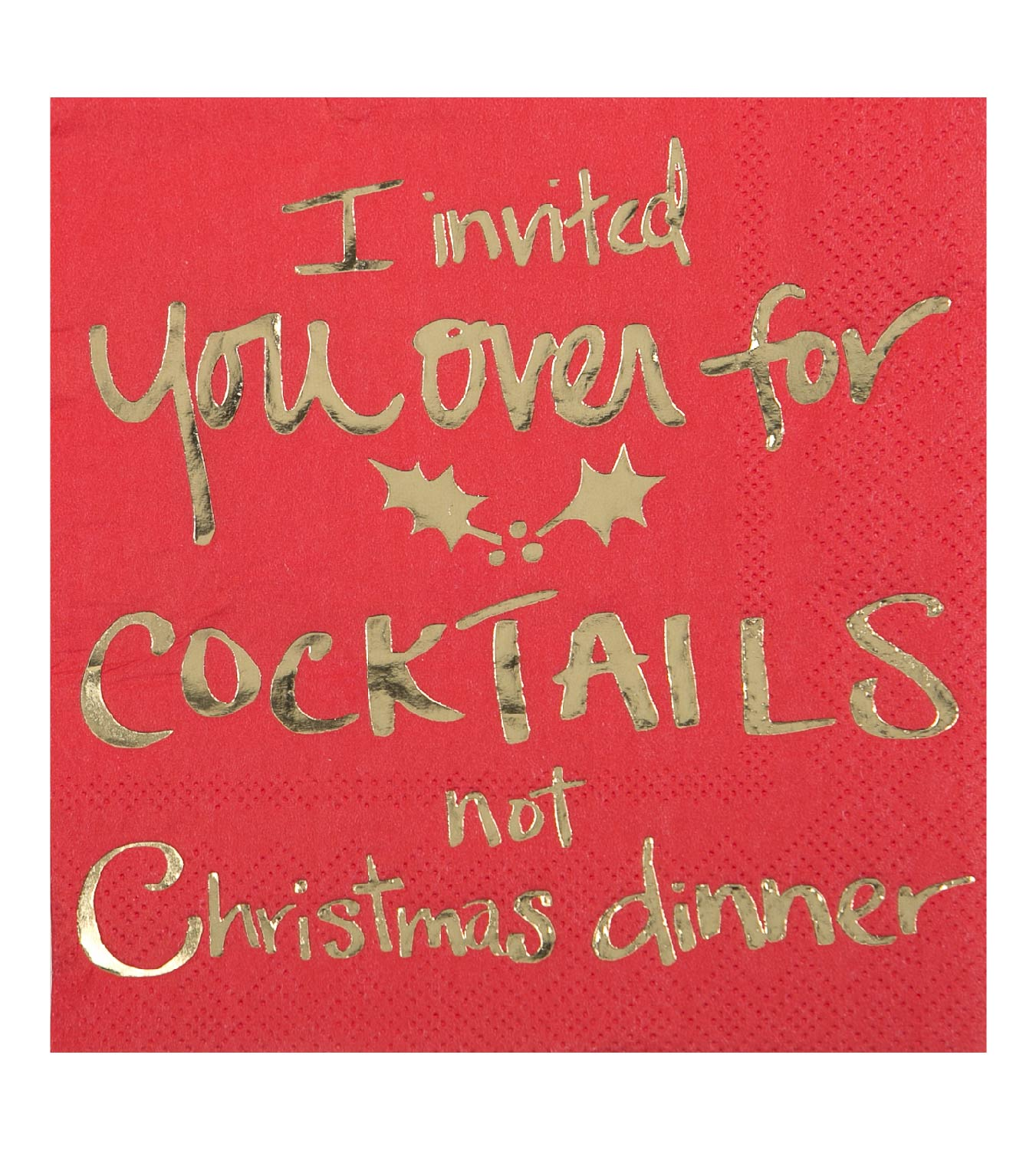 Beverage Napkin - I Invited You Over for Cocktails not Christmas Dinner