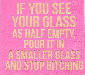 Beverage Napkin - If You See Your Glass Is Half Empty