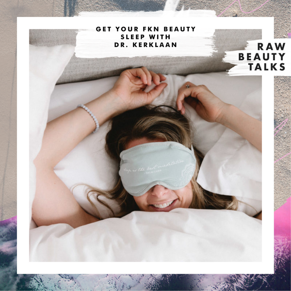 Get Your Fkn Beauty Sleep with Dr. Kerklaan - RAW Beauty Talks Podcast
