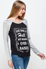 THE ONLY HELL MY MAMA EVER RAISED LONG SLEEVE RAGLAN SHIRT + free item - Trailsclothing.com