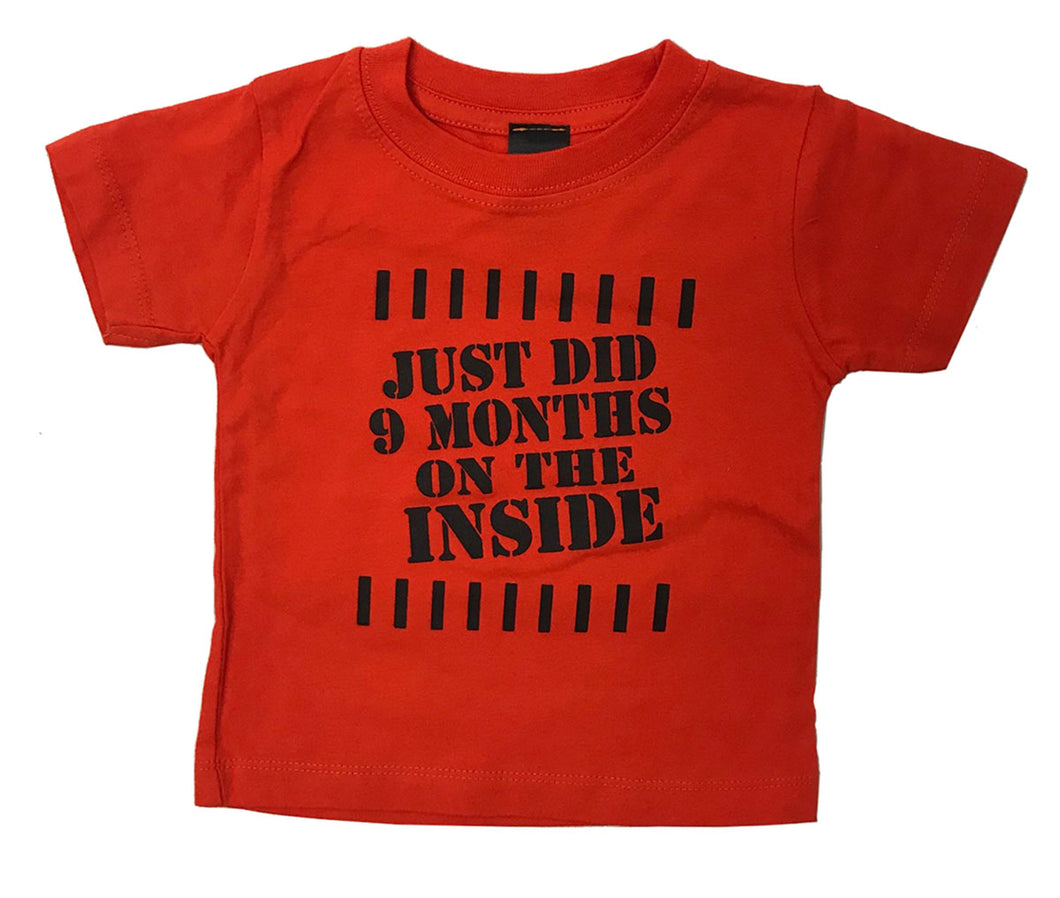 just did 9 months on the inside baby t shirt