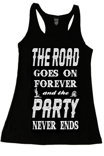 THE ROAD GOES ON FOREVER AND THE PARTY NEVER ENDS TANK TOP
