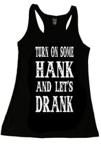 TURN ON SOME HANK AND LET'S DRANK TANK TOP