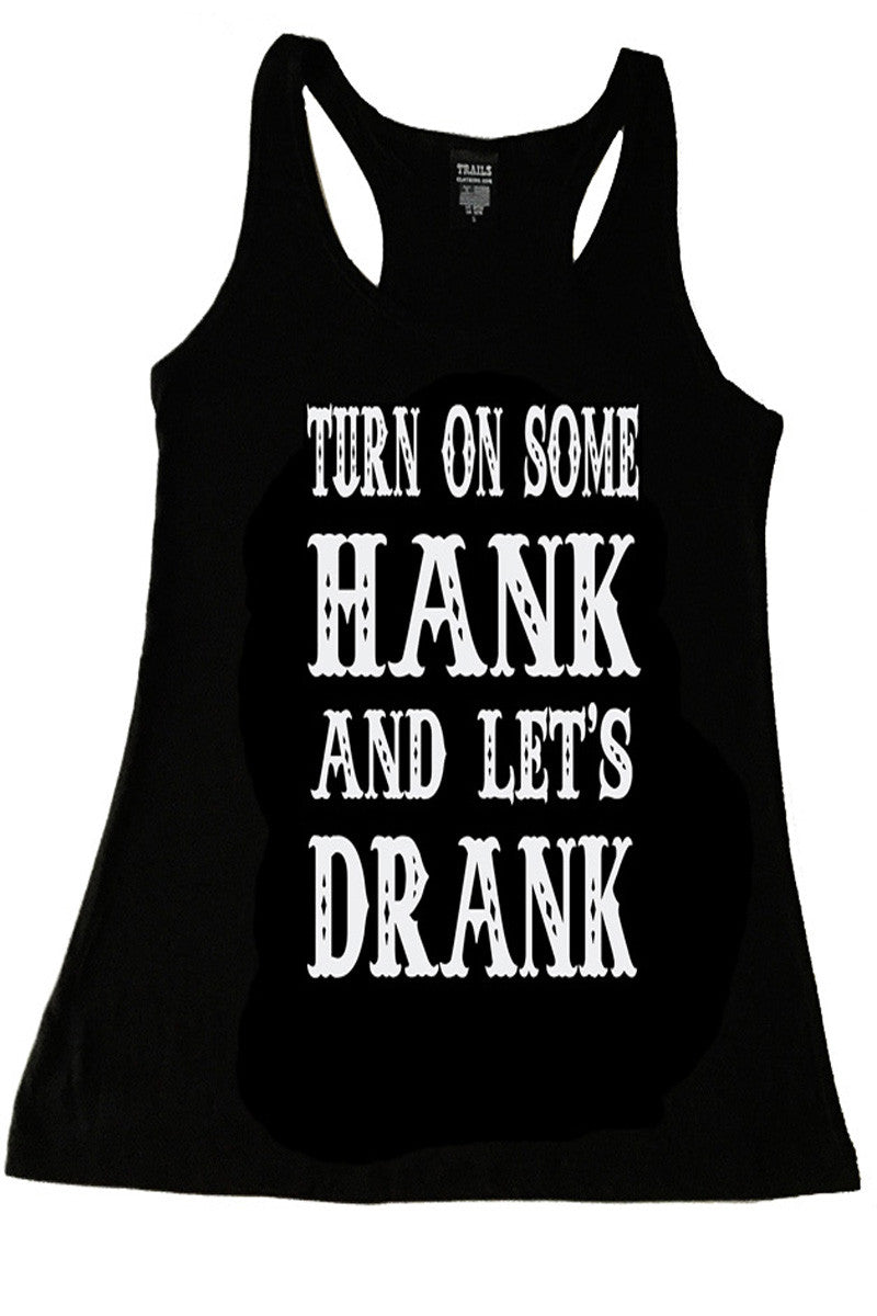 TURN ON SOME HANK AND LET'S DRANK TANK TOP - Trailsclothing.com