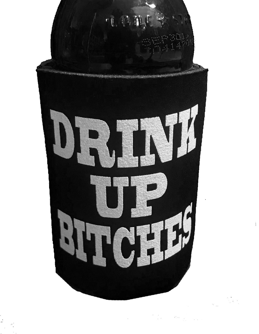 DRINK UP BITCHES KOOZIE - Trailsclothing.com