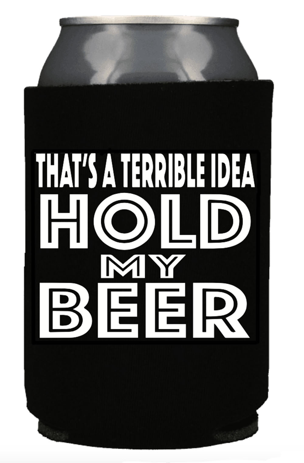 THAT'S A TERRIBLE IDEA HOLD MY BEER KOOZIE - Trailsclothing.com