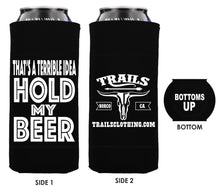 THAT'S A TERRIBLE IDEA, HOLD MY TALL BOY BEER KOOZIE - Trailsclothing.com