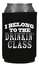 I BELONG TO THE DRINKIN CLASS KOOZIE BEER HOLDER - Trailsclothing.com