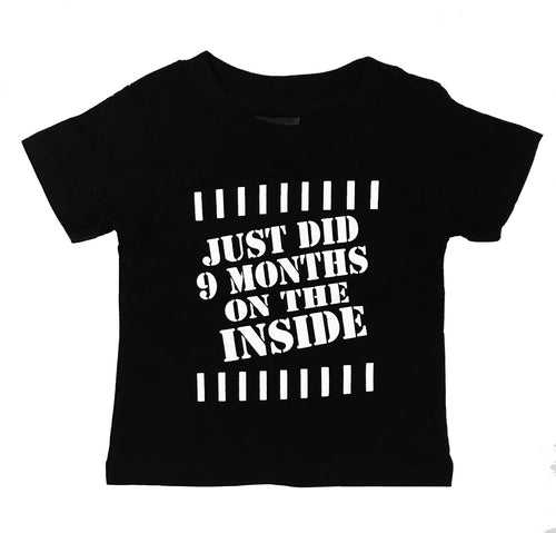 just did 9 months on the inside baby shirt