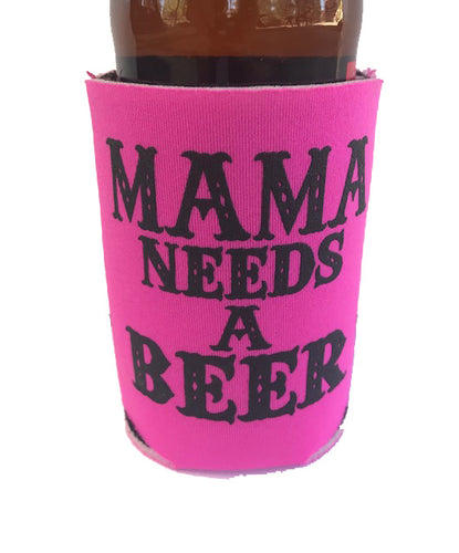 MAMA NEEDS A BEER KOOZIE BEER HOLDER