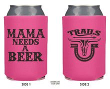 MAMA NEEDS A BEER KOOZIE BEER HOLDER - Trailsclothing.com
