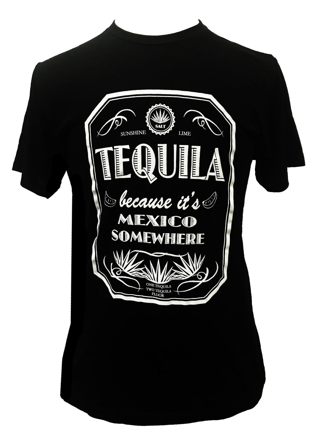 TEQUILA BECAUSE IT'S MEXICO SOMEWHERE T SHIRT - Trailsclothing.com