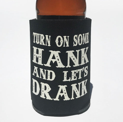 TURN ON SOME HANK & LET'S DRANK KOOZIE BEER HOLDER