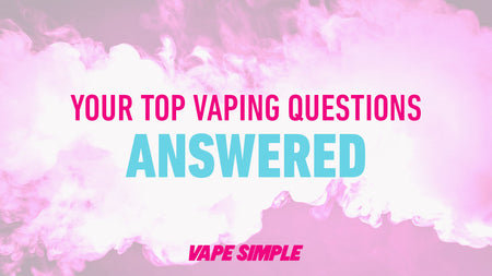 Your Top Vaping Questions Answered