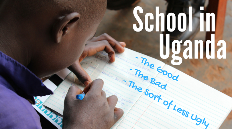 School in Uganda: The Good, Bad, and the Sort-of-Less-Ugly