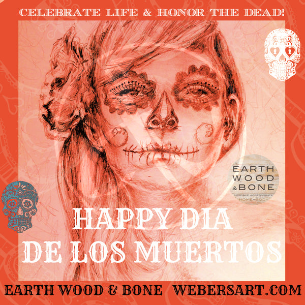 Learn about Day of the Dead, Dia de los Muertos, with Earth Wood and Bone!