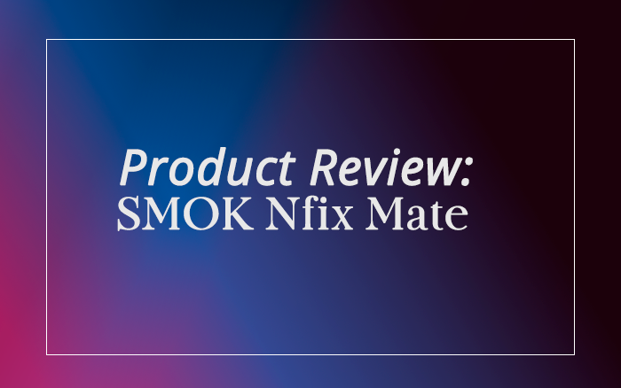 SMOK Nfix Mate Review