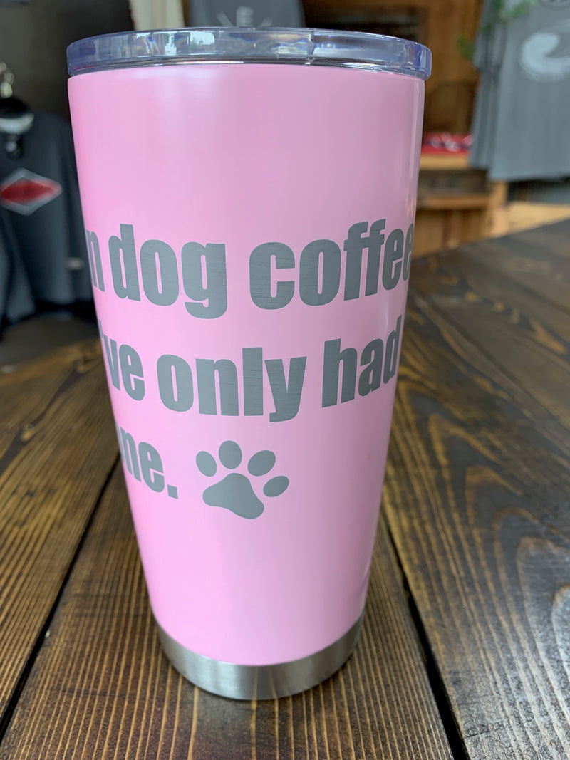 "20 oz Light Blue insulated cup - ""In dog coffees I've only had one."""