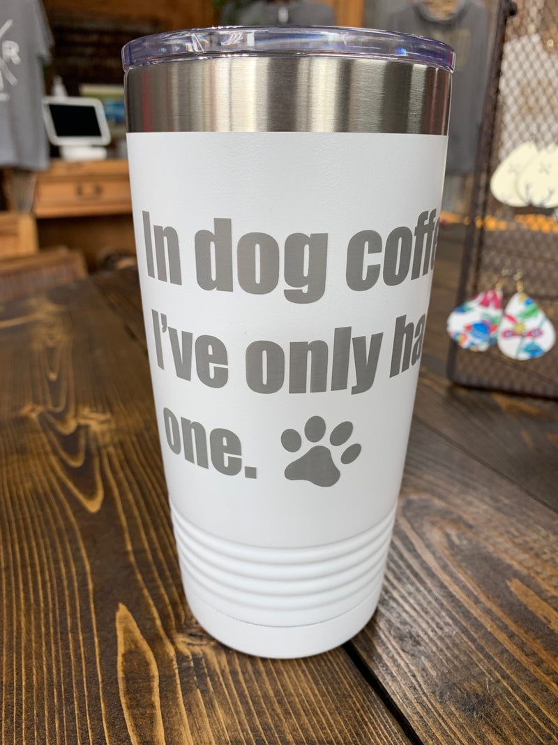 "20 oz. white insulated cup ""In dog coffees..."""