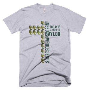 All I need today is a little bit of Baylor and a whole lot of Jesus