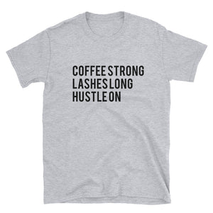 Coffee Strong, Lashes Long, Hustle On T-Shirt