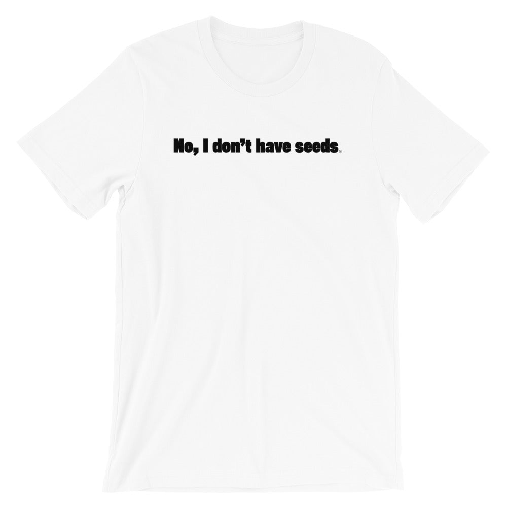 No, I Don't Have Seeds Tee - Baseball Legend Apparel