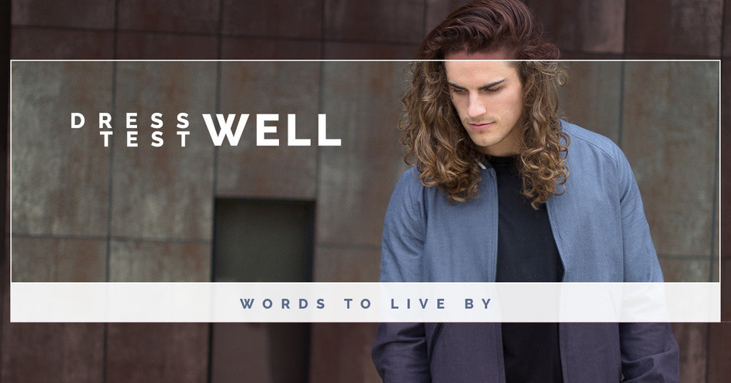 Dress Well, Test Well: Words To Live By