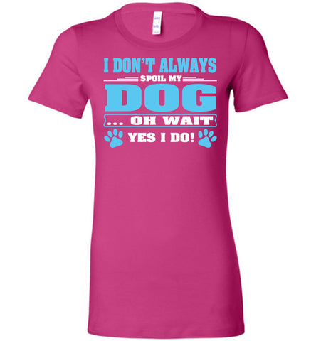 Image of I Don't Always Spoil My Dog Yes I Do T-Shirt