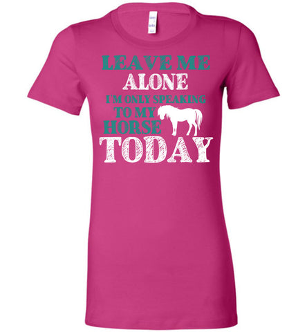 Image of Leave Me Alone I'm Only Speaking To My Horse Today T-Shirt - OlalaShirt