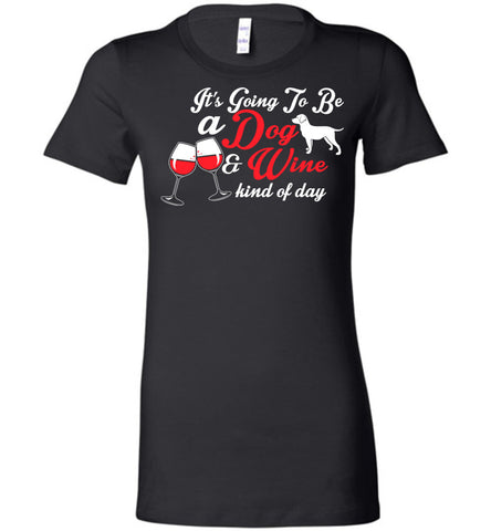 Image of It's Going To Be A Dog And Wine Kind T-Shirt - OlalaShirt