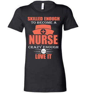 Skilled Enough To Become A Nurse Tee