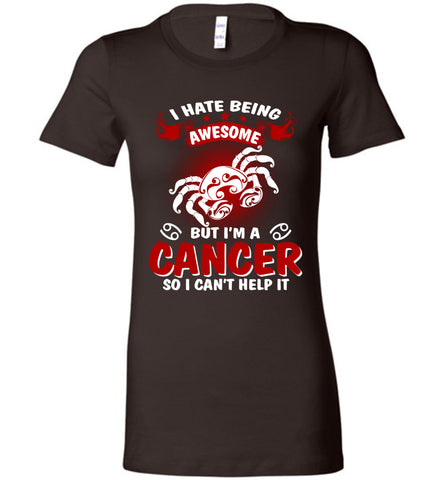 Image of I Hate Being Awesome But I'm A Cancer So I Can't Help It Tee