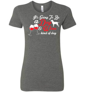 It's Going To Be A Dog And Wine Kind T-Shirt - OlalaShirt