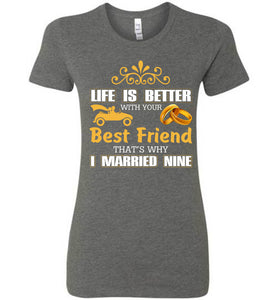 Life Is Better With Your Best Friend Why I Married Mine Tee