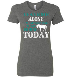 Leave Me Alone I'm Only Speaking To My Horse Today T-Shirt - OlalaShirt