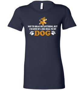 I'm Kind Of A Big Deal To My Dog T-shirt