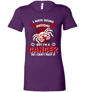 I Hate Being Awesome But I'm A Cancer So I Can't Help It Tee