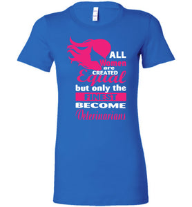 Women Equal Finest Become Veterinarians - OlalaShirt